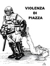 Cartoon: Violenza di Piazza (small) by paolo lombardi tagged italy,politics,freedom