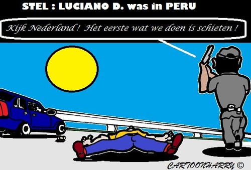 Cartoon: Luciano D. (medium) by cartoonharry tagged nederland,holland,peru,autoweg,politie,schieten,luciano