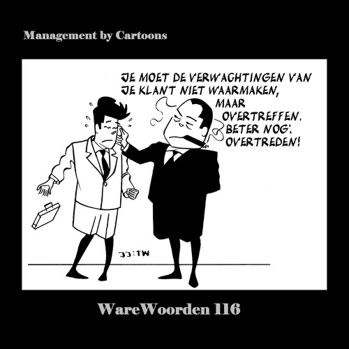 Cartoon: WaWo_116 Overtreed Verwachtingen (medium) by MoArt Rotterdam tagged warewoorden,managementcartoons,managementbycartoons,joremjeukze,tinuswink,managementadvies,modernkantoorleven,overlevenopkantoor,klanten,verwachtingen,waarmaken,overtreffen,overtreden