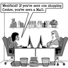 Cartoon: westfield mall (small) by cartoonsbyspud tagged cartoon,spud,hr,recruitment,office,life,outsourced,marketing,it,finance,business,paul,taylor