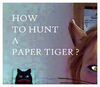 Cartoon: PAPIER TIGER (small) by edda von sinnen tagged paper,tiger,jagd,hunt,zenundsenf,zensenf,zenf,andi,walter,composing,illustration,cartoon,edda,von,sinnen,ul