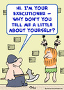 Cartoon: about yourself executioner (small) by rmay tagged about yourself executioner